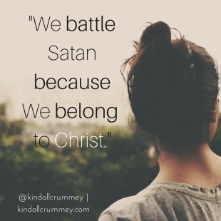 We battle SatanbecauseWe belong to Christ.
