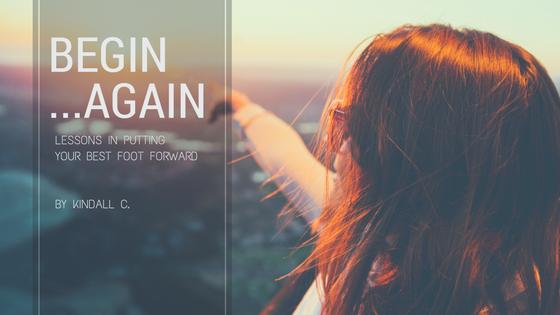 Begin….[again].